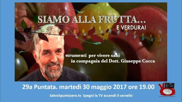 Siamo alla frutta…e verdura. Con il dottor Giuseppe Cocca. 29a Puntata. Diretta Martedì 30 maggio ore 19.00