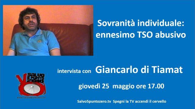 Sovranità individuale: ennesimo TSO abusivo. Intervista con Giancarlo di Tiamat. 25/05/2017