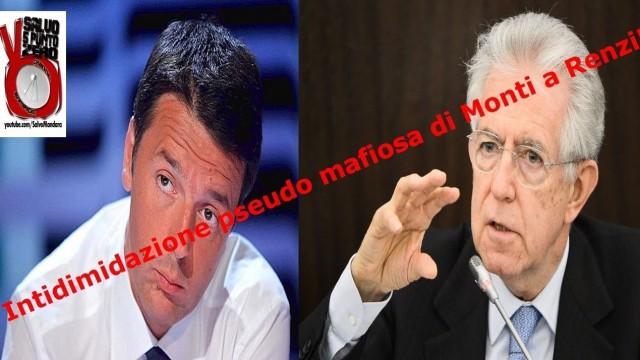 Intimidazione pseudo mafiosa di Monti a Renzi!