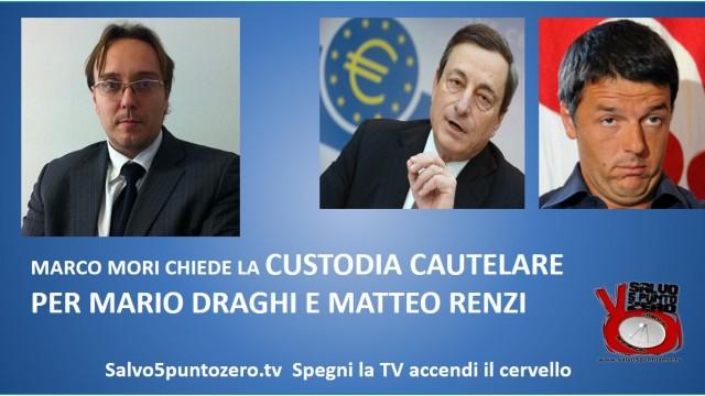 Marco Mori chiede la custodia cautelare per Mario Draghi e Matteo Renzi. 13/08/2014
