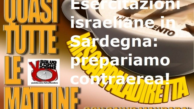 Miscappaladiretta 24/08/2014. Esercitazioni militari in Sardegna: prepariamo la contraerea! Doccia? No grazie.