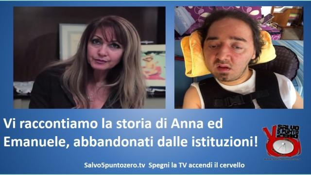 Salvo5puntozero vi racconta la storia di Anna e di Emanuele abbandonati dalle istituzioni. 19/09/2014