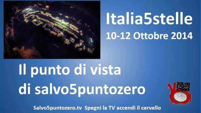 Italia5Stelle 10-12 Ottobre 2014. Il punto di vista di Salvo5puntozero.tv. Sabato mattina