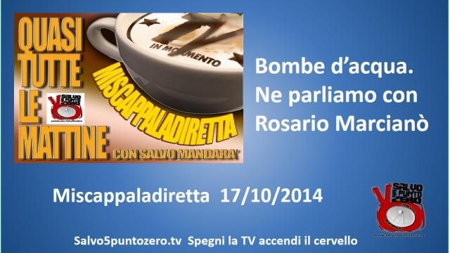 Miscappaladiretta. Parliamo di bombe d'acqua e alluvioni con Rosario Marcianò. 17/10/2014