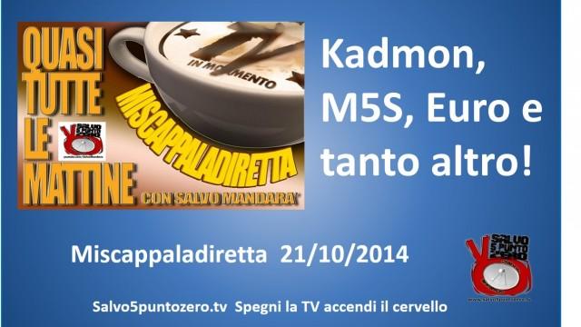 Miscappaladiretta 21/10/2014. Kadmon, M5S, Euro e tanto altro!