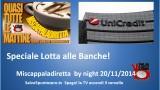 Miscappaladiretta by night. 20/11/2014. Speciale Lotta con le Banche!