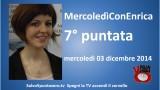 MercoledìConEnrica di Enrica Perucchietti. 7° Puntata. 03/12/2014