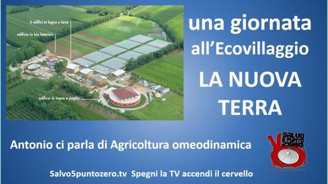 Una giornata all'Ecovillaggio La Nuova Terra. Antonio ci parla di Agricoltura omeodinamica