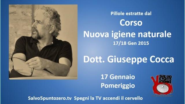 Pillole dal Corso 'Nuova igiene naturale' Dott. Giuseppe Cocca. 17/18 Gennaio 2015. 17 Pomeriggio