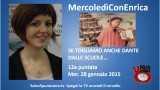MercoledìConEnrica di Enrica Perucchietti. Se togliamo anche Dante dalle scuole…12a Puntata. 28/01/2015
