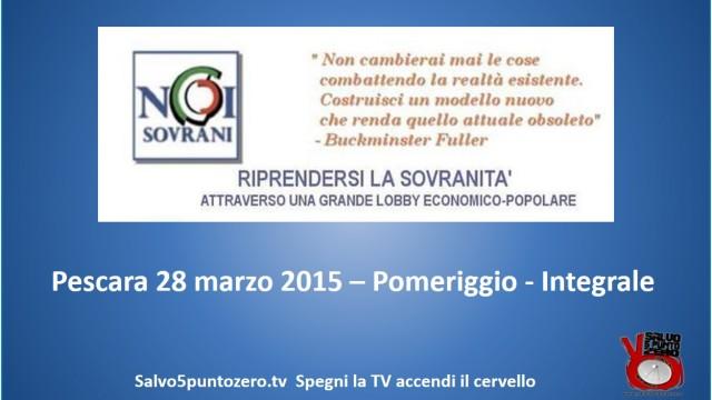 Riprendersi la Sovranità. Convegno Noi Sovrani. Pescara. 28/03/2015. Pomeriggio – Integrale