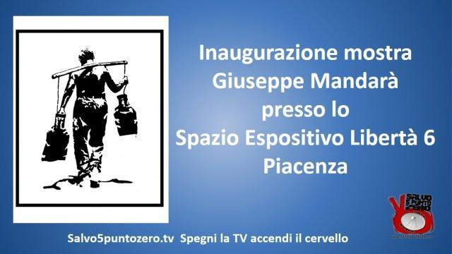 Inaugurazione mostra Giuseppe Mandarà. Spazio espositivo Libertà 6, Piacenza