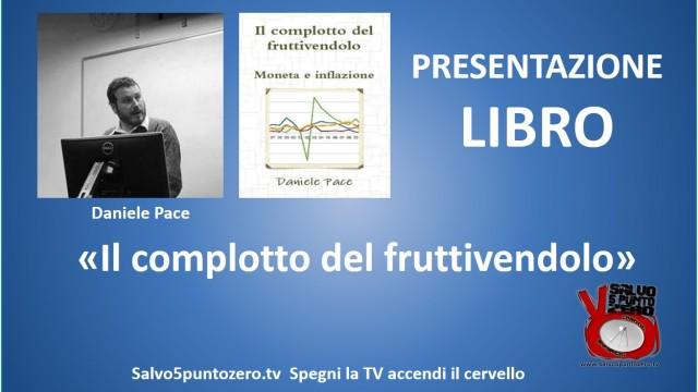 Intervista con Daniele Pace. Presentazione del libro 'Il complotto del fruttivendolo'. 30/04/2015