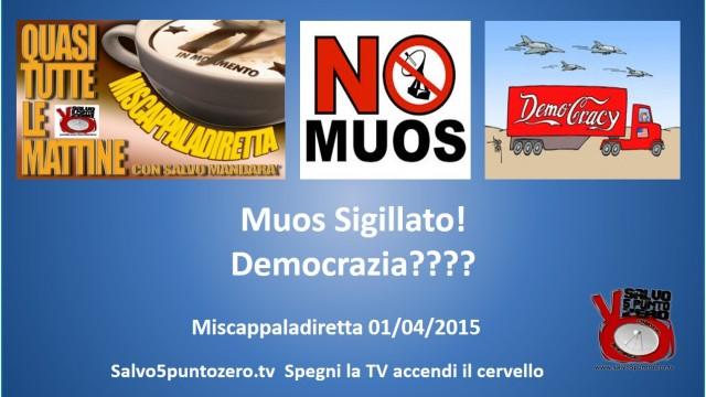 Miscappaladiretta 01/04/2015. Muos SIGILLATO! Democrazia???