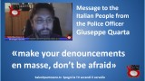 Message to the Italian People from the Police Officer Giuseppe Quarta. Make your denouncements en masse. Don't be afraid.