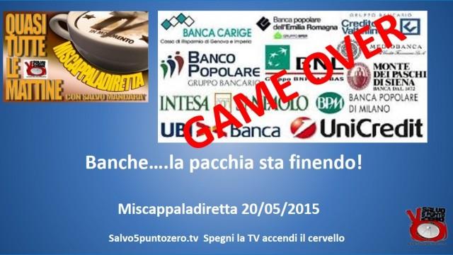 Miscappaladiretta 20/05/2015. Banche…la pacchia sta finendo!