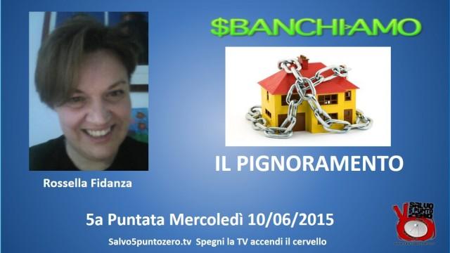 Sbanchiamo di Rossella Fidanza. 5a Puntata. Il Pignoramento. 10/06/2015