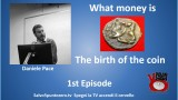 What money is by Daniele Pace. 1st Episode. The birth of the coin