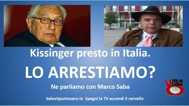 Kissinger presto in Italia. LO ARRESTIAMO? Ne parliamo con Marco Saba e Claudio Cominardi. 23/06/2015