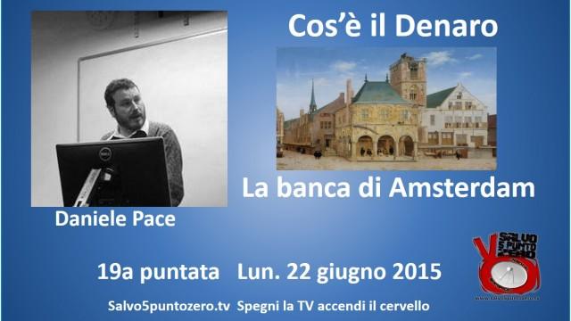 Cos'è il denaro di Daniele Pace. 19a Puntata. La banca di Amsterdam.