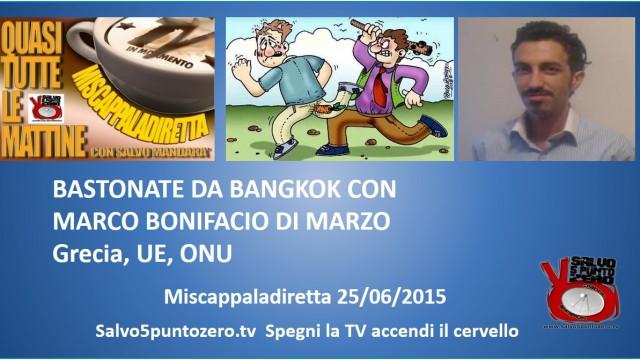 Miscappaladiretta 25/06/2015. Bastonate da Bangkok con Marco Bonifacio Di Marzo. Grecia, Eu, ONU.