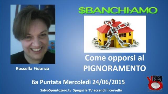 Sbanchiamo di Rossella Fidanza. 6a Puntata. Come opporsi al pignoramento. 24/06/2015.