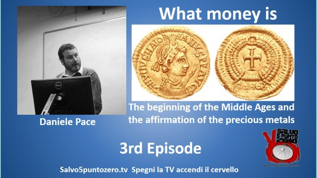 What Money is by Daniele Pace. 3rd Episode. The beginning of the Middle Ages and the affirmation of precious metals.