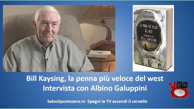 Non siamo mai stati sulla Luna! La penna più veloce del west. Biografia di Bill Kaysing. Intervista con Albino Galuppini. 22/07/2015