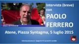 Atene. #FREEGREECE #OXI. Intervista breve con Paolo Ferrero. 05/07/2015.