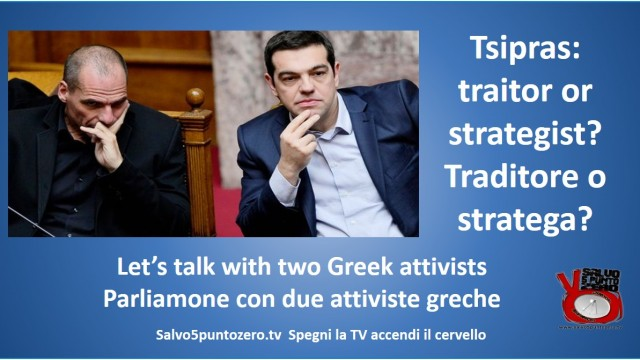 Tsipras: traitor or strategist? Traditore o stratega? Let's talk with two Greek activists. Ne parliamo con due attiviste greche.