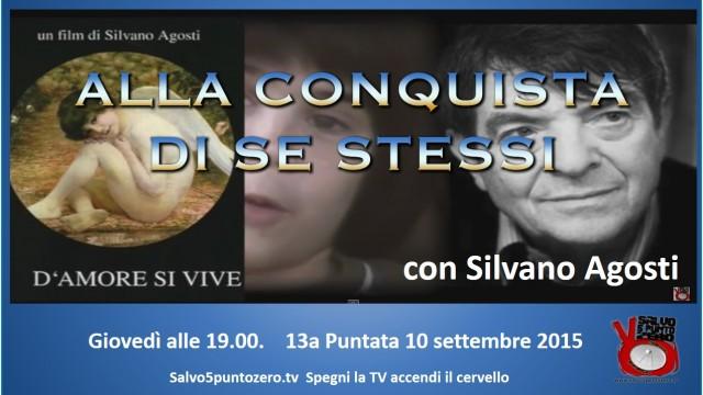 Alla conquista di se stessi con Silvano Agosti. 13a Puntata. 10/09/2015