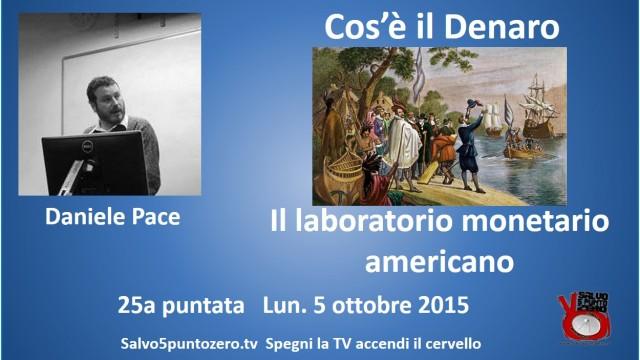 Cos'è il denaro di Daniele Pace. 25a Puntata. Il laboratorio monetario americano. 05/10/2015