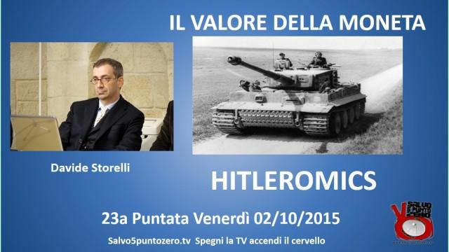 Il valore della moneta di Davide Storelli. 23a Puntata. Hitleromics. 02/10/2015.