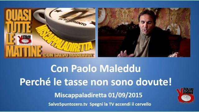 Miscappaladiretta 01/09/2015. Con Paolo Maleddu. Perchè le tasse non sono dovute!