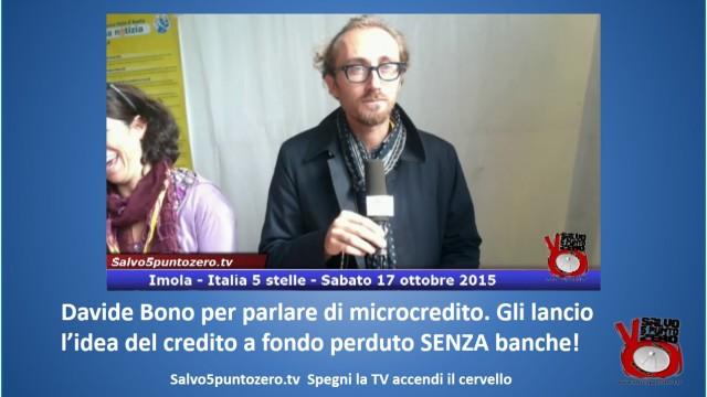 Davide Bono per parlare di microcredito. Gli lancio l'idea del credito a fondo perduto SENZA banche! #imola #italia5stelle. 17/10/2015