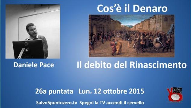 Cos'è il denaro di Daniele Pace. 26a Puntata. Il debito del Rinascimento. 12/10/2015.