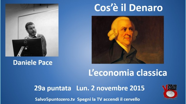 Cos'è il denaro di Daniele Pace. 29a Puntata. L'economia classica. 02/11/2015