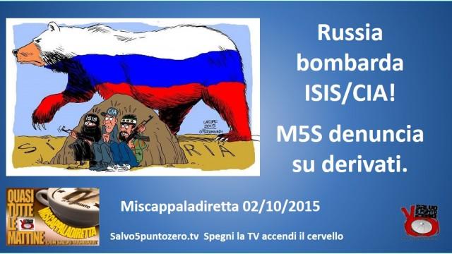 Miscappaladiretta 02/10/2015. Russia bombarda ISIS/CIA! M5S denuncia su derivati. Intervista con Daniele Pesco