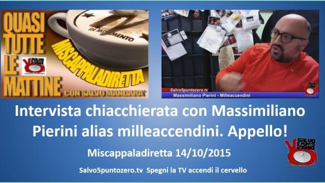 Miscappaladiretta 14/10/2015. Intervista chiacchierata con Massimiliano Pierini alias milleaccendini. Appello a programmatori…