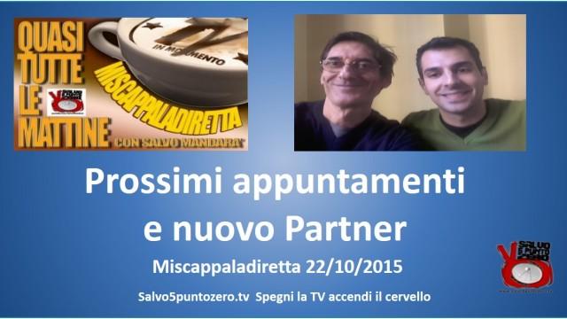 Miscappaladiretta 22/10/2015. Parte 1a. Prossimi appuntamenti e nuovo partner.