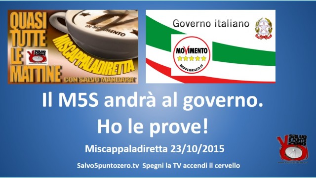 Miscappaladiretta 23/10/2015. Il Movimento 5 Stelle andrà al governo. Ho le prove!
