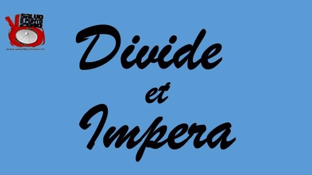 Stiamo sbagliando tutto! Divide et Impera. Miscappaladiretta 26/07/2016