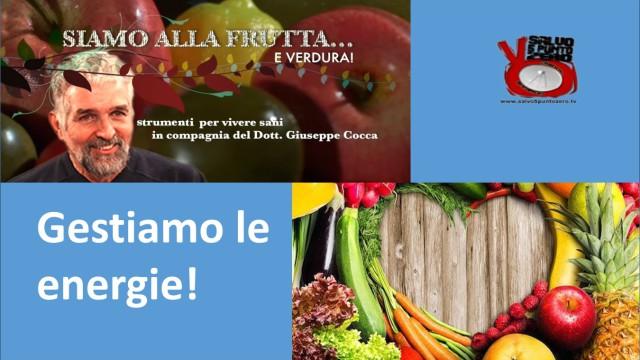 Gestiamo le energie! Siamo alla frutta…e verdura con il dottor Giuseppe Cocca. 9a Puntata. 20/12/2016