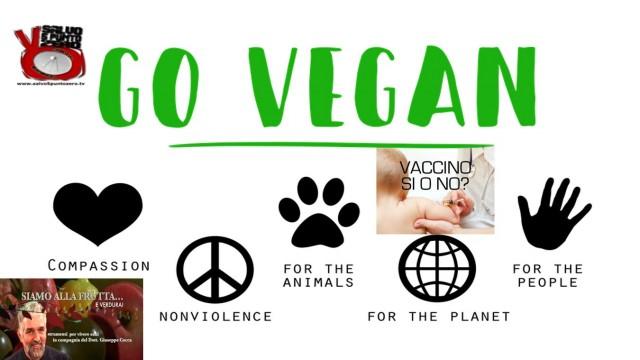 Scelta 'vegan e no vaccini': si fanno e basta! Siamo alla frutta…e verdura. Con il Dottor Giuseppe Cocca. 22a Puntata. 04/04/2017