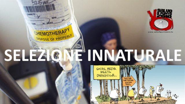 Chemioterapia: selezione innaturale. Che orda di barbari! Miscappaladiretta 11/07/2017.